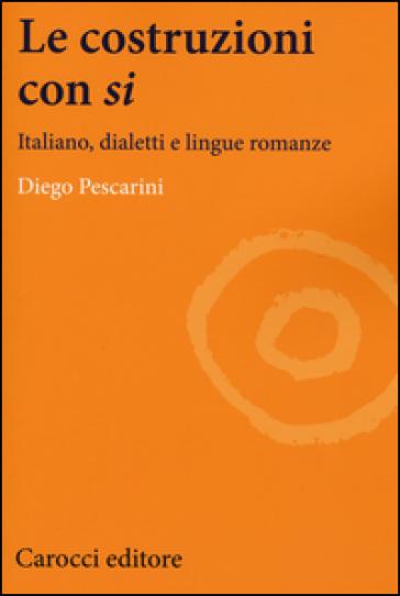 Le costruzioni con «si». Italiano, dialetti e lingue romanze - Diego Pescarini |