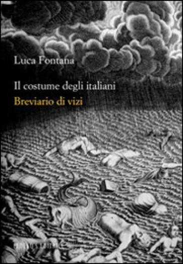 Il costume degli italiani. Breviario di vizi - Luca Fontana |
