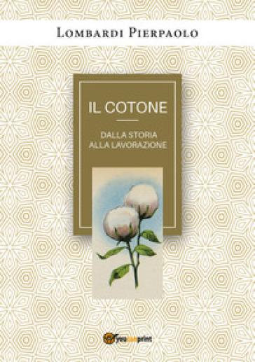 Il cotone dalla storia alla lavorazione - Pierpaolo Lombardi  
