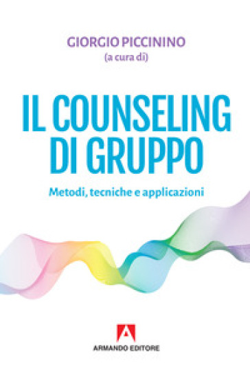 Il counseling di gruppo. Metodi, tecniche e applicazioni - G. Piccinino | Thecosgala.com