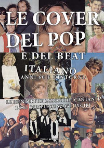 Le cover del pop e del beat italiano anni 60 e dintorni: le reinterpretazioni dei cantanti e dei complessi su 45 e 33 giri - Circolo amici del vinile pdf epub