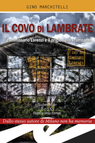 Il covo di Lambrate. Il commissario Lorenzi e il prigioniero scomparso - Gino Marchitelli | Rochesterscifianimecon.com