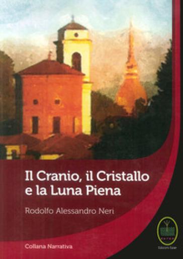 Il cranio, il cristallo e la luna piena - Rodolfo Alessandro Neri |