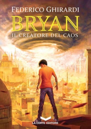 Il creatore del caos. Bryan. 5. - Federico Ghirardi   Thecosgala.com