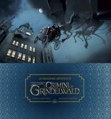 La creazione artistica di I crimini di Grindelwald. Animali fantastici. Ediz. a colori. Con Poster - Dermot Power |