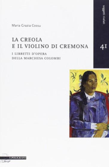 La creola e il violino di Cremona. I libretti d'opera della Marchesa Colombi - M. Grazia Cossu pdf epub