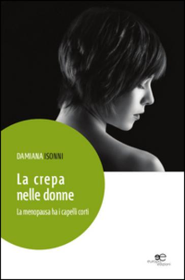 La crepa nelle donne. La menopausa ha i capelli corti - Damiana Isonni pdf epub