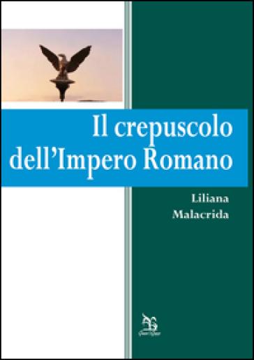 Il crepuscolo dell'Impero Romano - Liliana Malacrida |