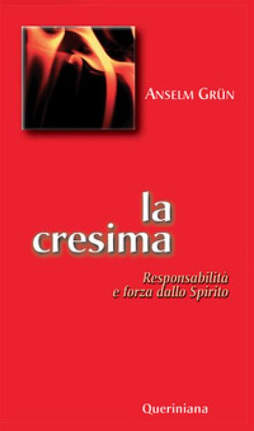 La cresima. Responsabilità e forza dello Spirito - Anselm Grun |