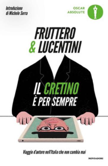 Il cretino è per sempre. Viaggio d'autore nell'Italia che non cambia mai - Carlo Fruttero |