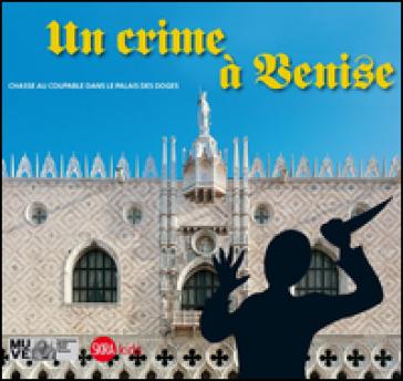 Un crime à Venise. Chasse au coupable dans le palais des doges - Cristina Gazzola |