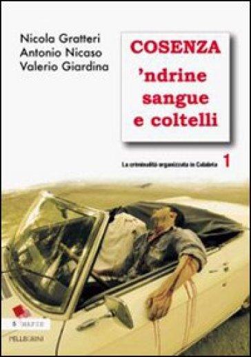 La criminalità organizzata in Calabria. 1: Cosenza 'ndrine sangue e coltelli - Nicola Gratteri pdf epub