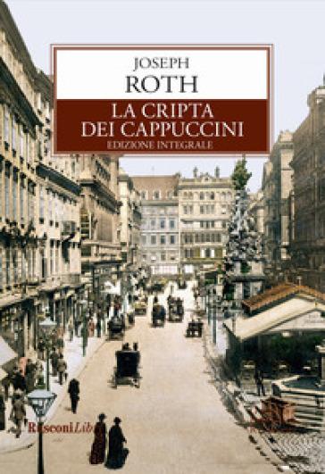 La cripta dei cappuccini. Ediz. integrale - Joseph Roth |