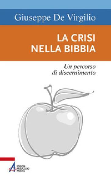 La crisi nella Bibbia. Un percorso di discernimento - Giuseppe De Virgilio |