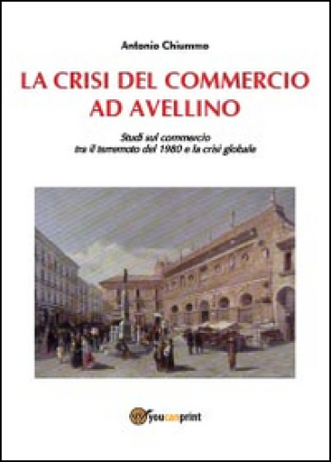 La crisi del commercio ad Avellino - Antonio Chiummo pdf epub