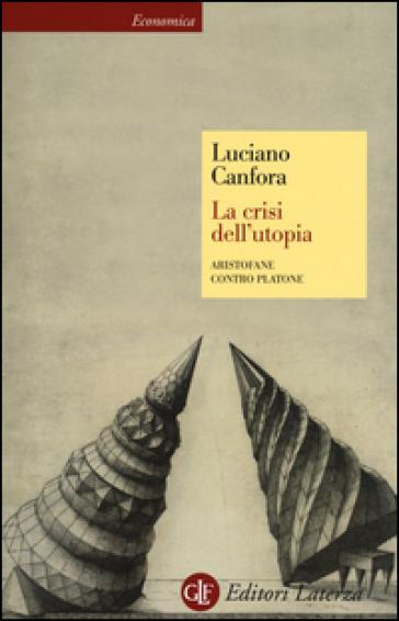 La crisi dell'utopia. Aristofane contro Platone - Luciano Canfora   Thecosgala.com