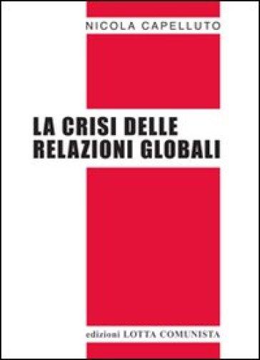 La crisi delle relazioni globali - Nicola Capelluto | Rochesterscifianimecon.com