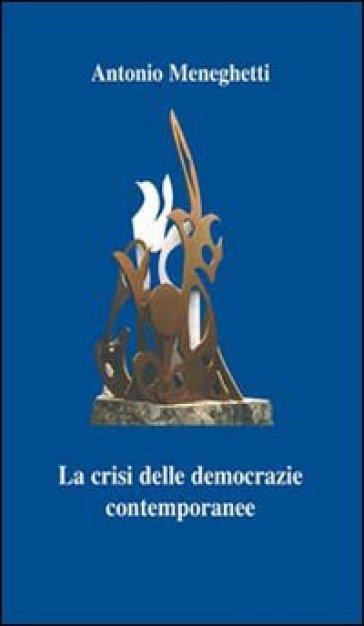 La crisi delle democrazie contemporanee - Antonio Meneghetti |
