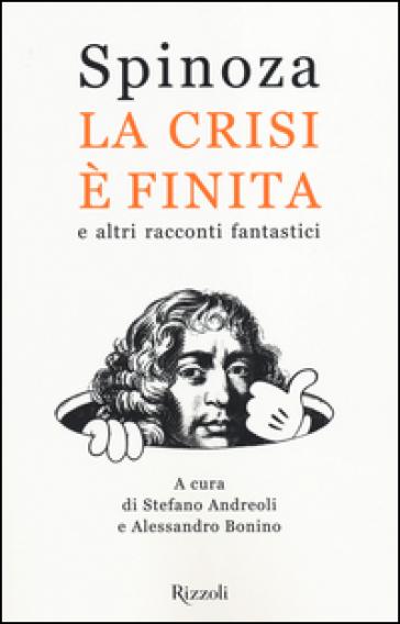 La crisi è finita e altri racconti fantastici - Spinoza.it |