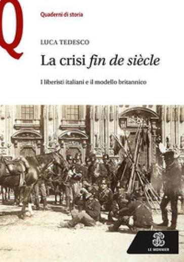 La crisi «fin de siècle». I liberisti italiani e il modello britannico - Luca Tedesco | Thecosgala.com