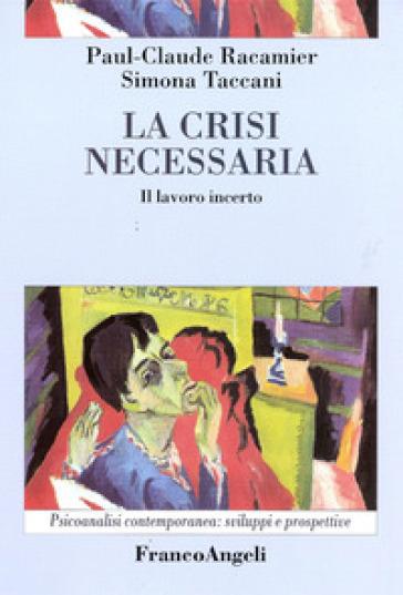 La crisi necessaria. Il lavoro incerto - Paul-Claude Racamier | Rochesterscifianimecon.com