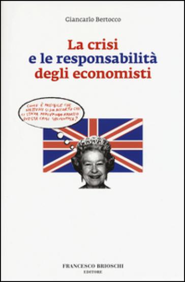La crisi e le responsabilità degli economisti - Giancarlo Bertocco |