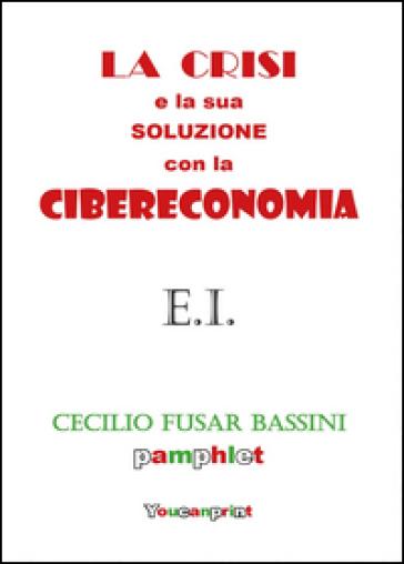La crisi e la sua soluzione con la cibereconomia - Cecilio Fusar Bassini |