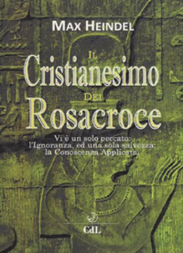 Il cristianesimo dei Rosacroce. XX lezioni di Max Heindel - Max Heindel | Thecosgala.com