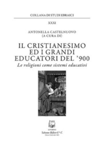 Il cristianesimo ed i grandi educatori del '900. Le religioni come sistemi educativi - A. Castelnuovo | Rochesterscifianimecon.com