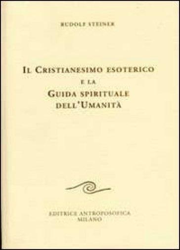 Il cristianesimo esoterico e la guida spirituale dell'umanità - Rudolph Steiner | Ericsfund.org