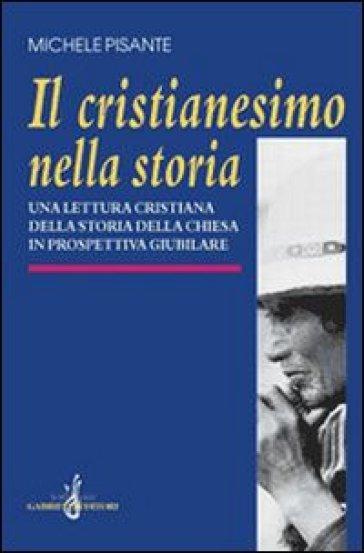 Il cristianesimo nella storia. Una lettura cristiana della storia della Chiesa in prospettiva giubilare - Michele Pisante   Kritjur.org