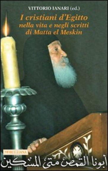 I cristiani d'Egitto nella vita e negli scritti di Matta el Meskin - Matta El Meskin |