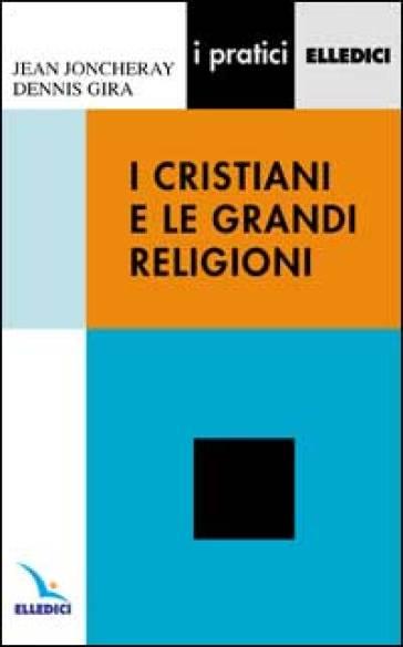 I cristiani e le grandi religioni - Jean Joncheray |