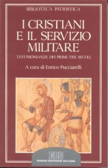 I cristiani e il servizio militare. Testimonianze dei primi tre secoli - E. Pucciarelli  