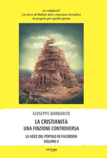 La cristianità. Una finzione controversa - Giuseppe Barbarito |