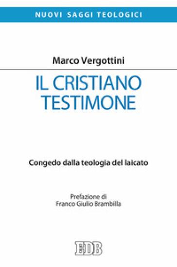 Il cristiano testimone. Congedo dalla teologia del laicato - Marco Vergottini | Jonathanterrington.com