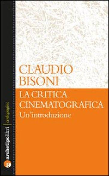 La critica cinematografica: un'introduzione - Claudio Bisoni pdf epub