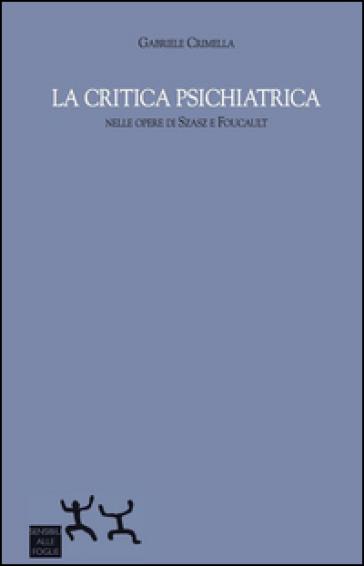 La critica psichiatrica nelle opere di Szasz e Foucault - Gabriele Crimella |