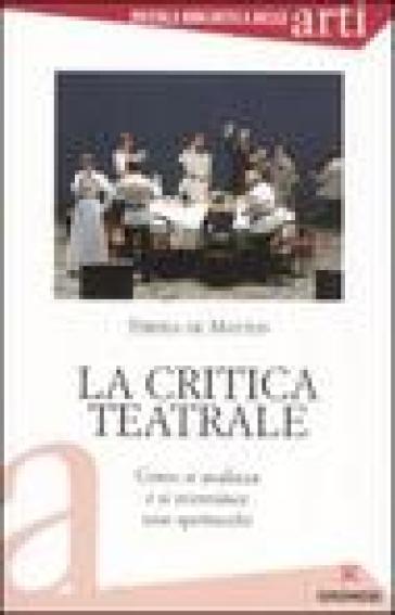 La critica teatrale. Come si analizza e si recensisce uno spettacolo - Tiberia De Matteis |