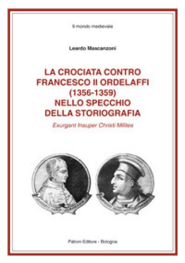 La crociata contro Francesco II Ordelaffi (1356-1359) nello specchio della storiografia - Leardo Mascanzoni   Rochesterscifianimecon.com