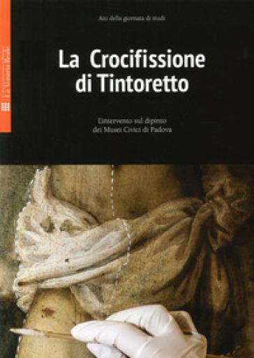 La crocifissione di Tintoretto. L'intervento sul dipinto dei Musei Civici di Padova - S. Abram | Rochesterscifianimecon.com