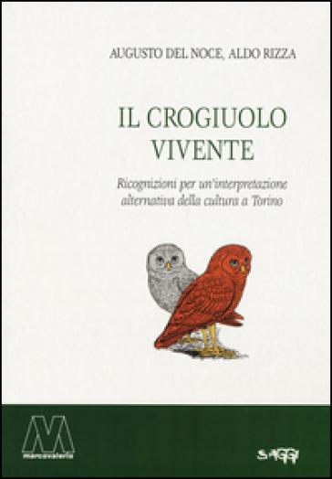 Il crogiuolo vivente. Ricognizioni per un'interpretazione alternativa della cultura a Torino - Augusto Del Noce |