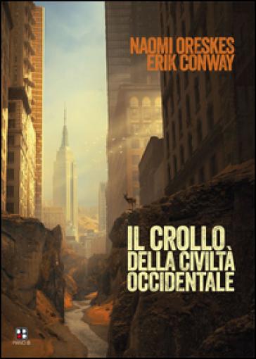 Il crollo della civiltà occidentale - Naomi Oreskes  