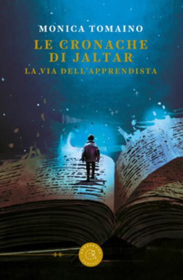 Le cronache di Jaltar. La via dell'apprendista - Monica Tomaino |