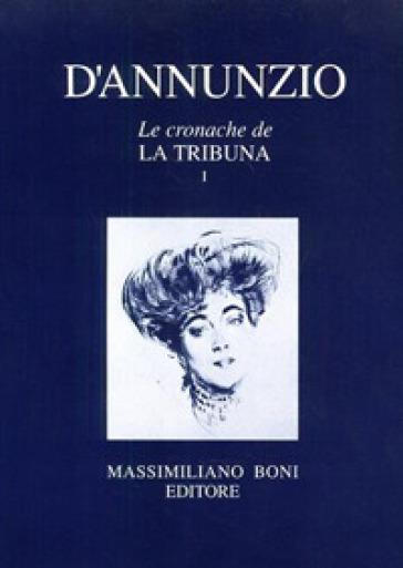 Le cronache de «La Tribuna». 1. - Gabriele D'Annunzio  
