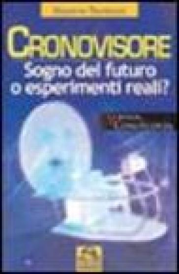 Il cronovisore. Sogno del futuro o esperimenti reali? - Massimo Teodorani |