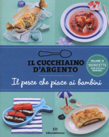 Il cucchiaino d 39 argento il pesce che piace ai bambini 10 for Libri di cucina professionali pdf
