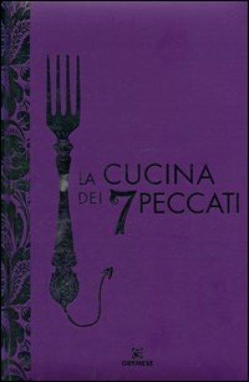 La cucina dei 7 peccati. Ediz. illustrata - G. Castorani  