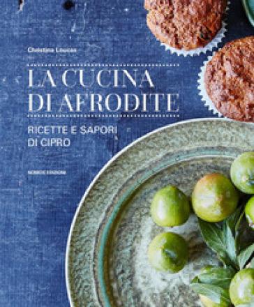 La cucina di Afrodite. Ricette e sapori di Cipro - Christina Loucas   Ericsfund.org