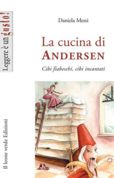 La cucina di Andersen. Cibi fiabeschi, cibi incantati - Daniela Messi pdf epub